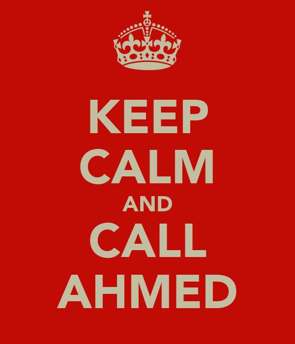 KEEP CALM AND CALL AHMED