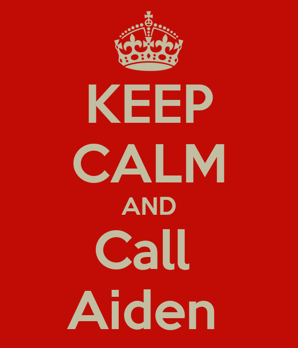 KEEP CALM AND Call  Aiden