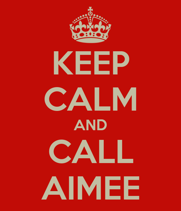 KEEP CALM AND CALL AIMEE