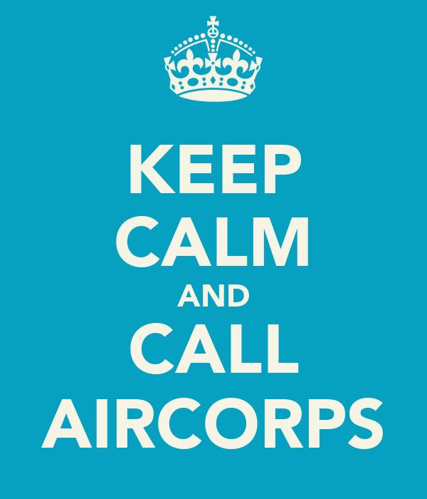 KEEP CALM AND CALL AIRCORPS