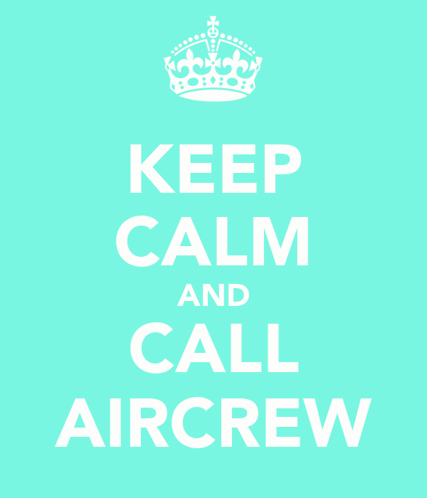 KEEP CALM AND CALL AIRCREW