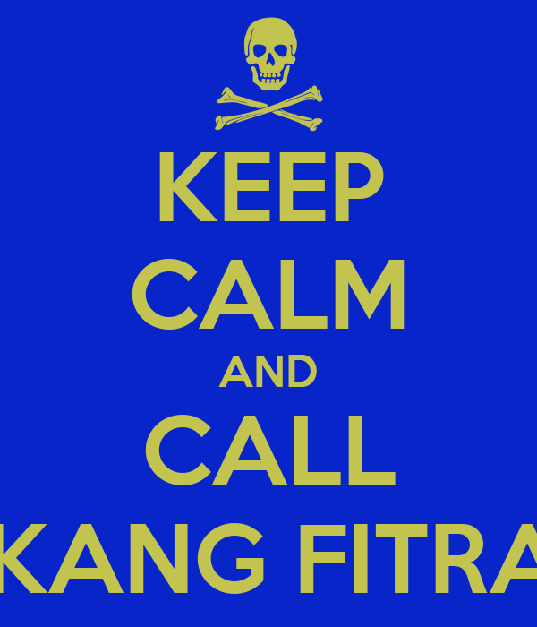 KEEP CALM AND CALL AKANG FITRAH