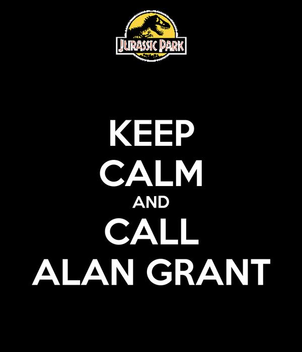 KEEP CALM AND CALL ALAN GRANT