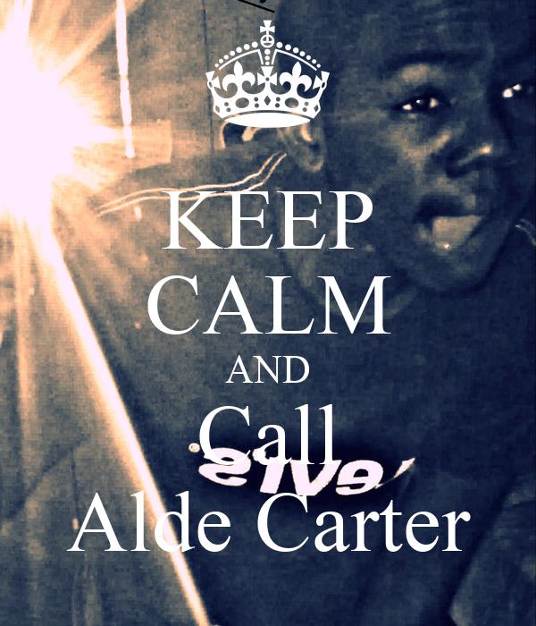 KEEP CALM AND Call Alde Carter
