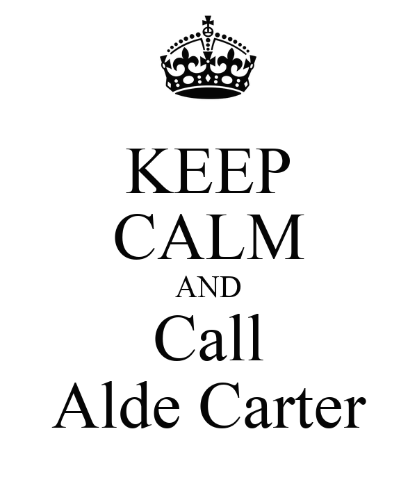 KEEP CALM AND Call Alde Carter