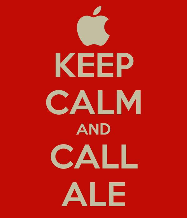 KEEP CALM AND CALL ALE