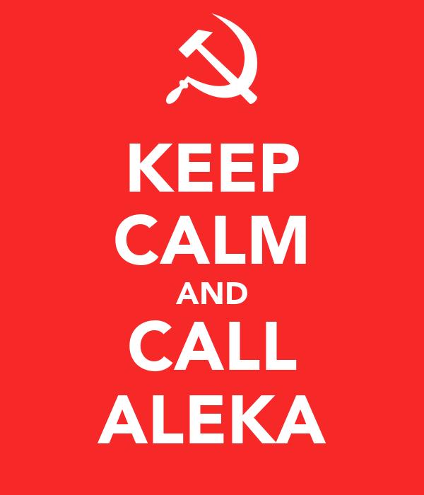 KEEP CALM AND CALL ALEKA