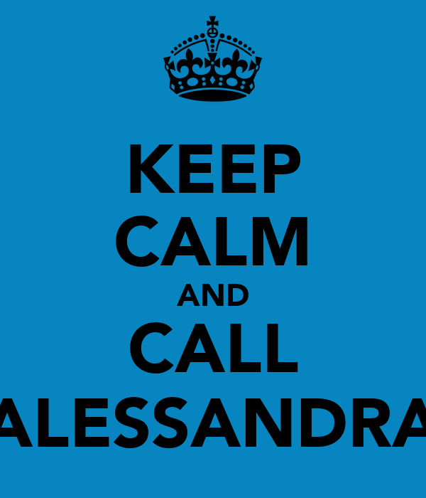 KEEP CALM AND CALL ALESSANDRA