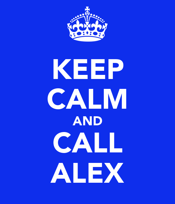 KEEP CALM AND CALL ALEX