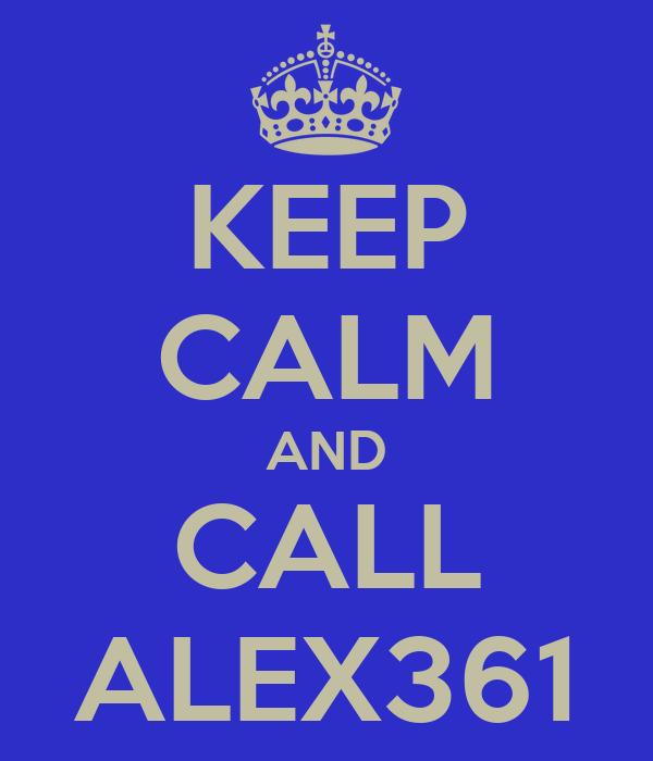 KEEP CALM AND CALL ALEX361