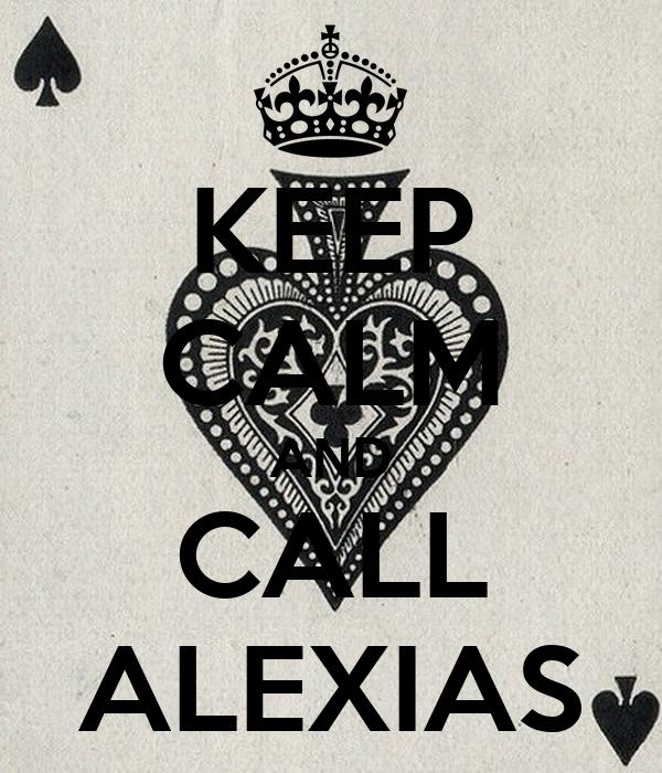 KEEP CALM AND CALL ALEXIAS