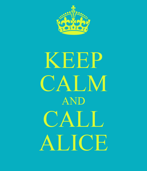 KEEP CALM AND CALL ALICE