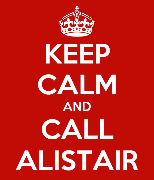 KEEP CALM AND CALL ALISTAIR