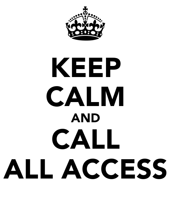 KEEP CALM AND CALL ALL ACCESS