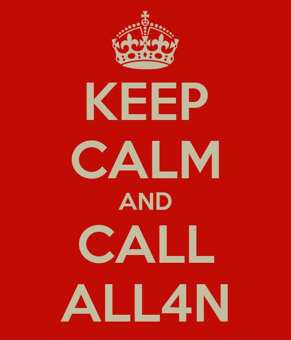 KEEP CALM AND CALL ALL4N