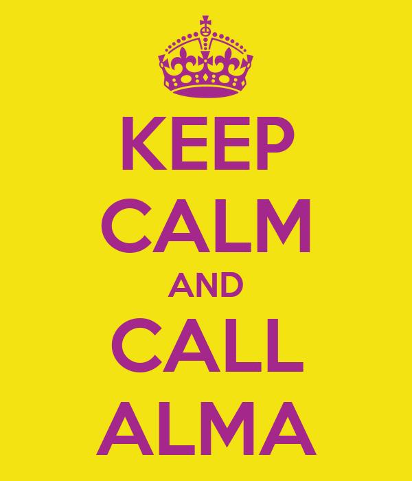 KEEP CALM AND CALL ALMA