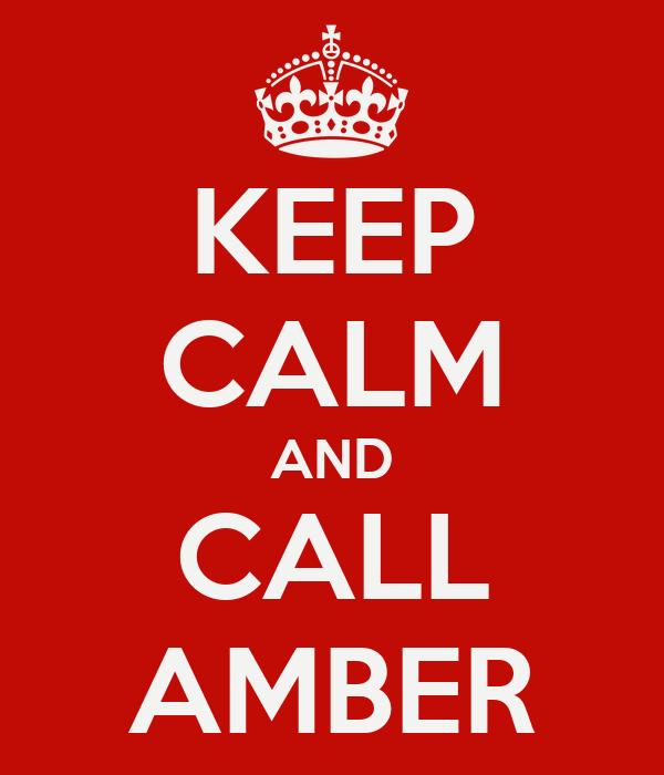 KEEP CALM AND CALL AMBER