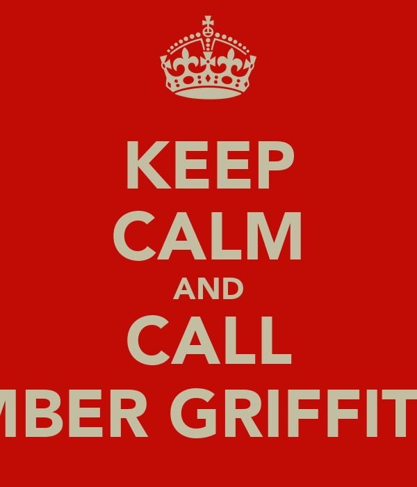 KEEP CALM AND CALL AMBER GRIFFITHS