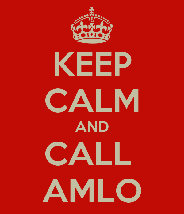 KEEP CALM AND CALL  AMLO