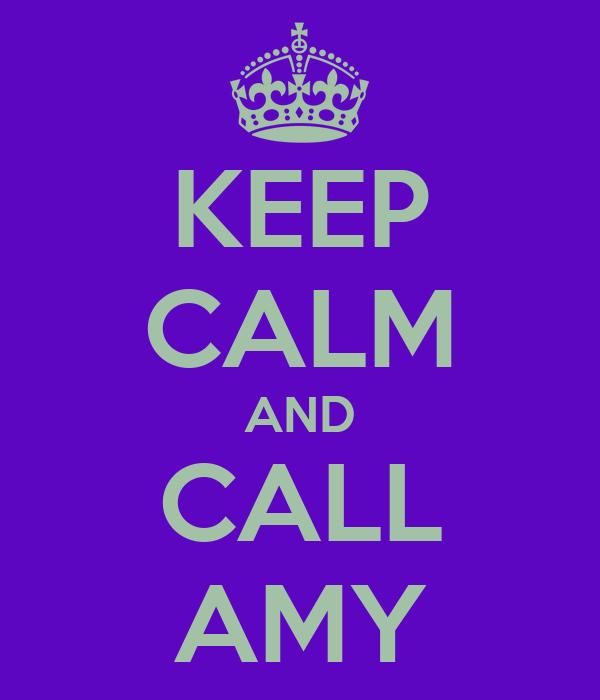 KEEP CALM AND CALL AMY