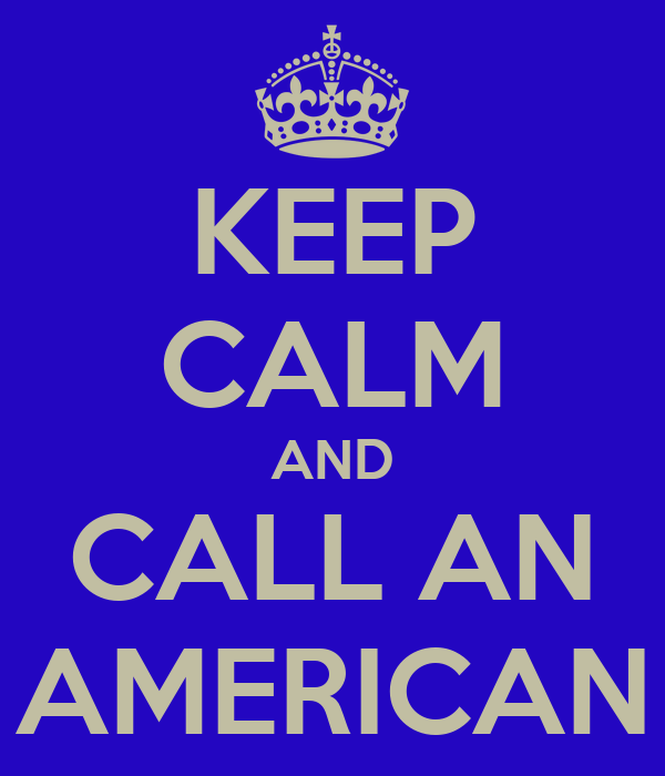 KEEP CALM AND CALL AN AMERICAN
