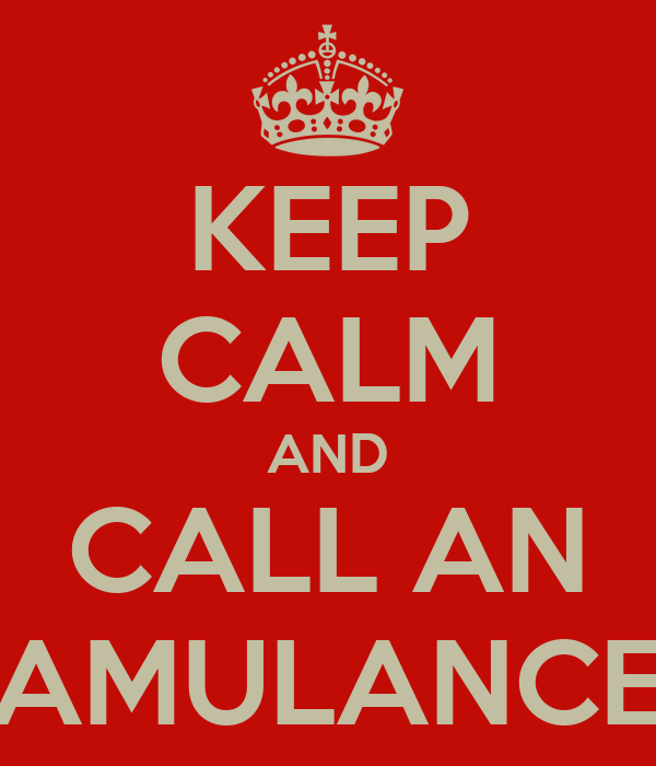 KEEP CALM AND CALL AN AMULANCE