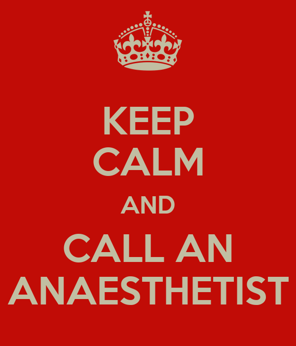 KEEP CALM AND CALL AN ANAESTHETIST