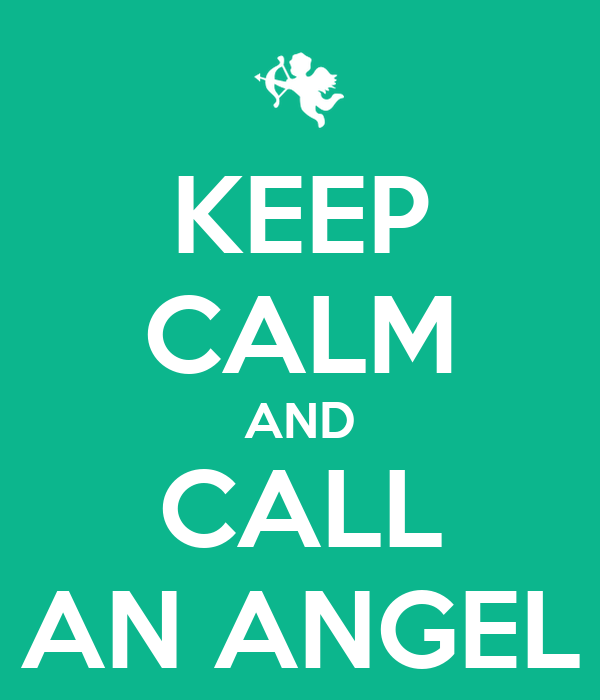 KEEP CALM AND CALL AN ANGEL