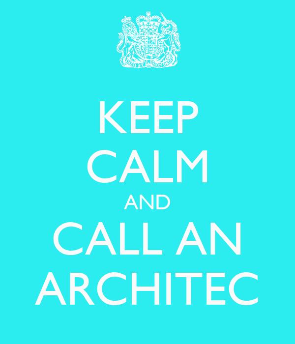 KEEP CALM AND CALL AN ARCHITEC