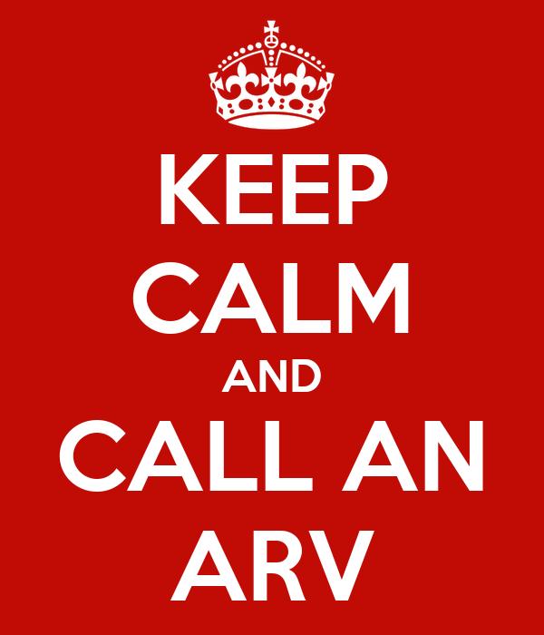 KEEP CALM AND CALL AN ARV