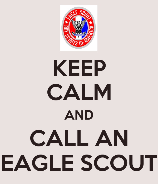 KEEP CALM AND CALL AN EAGLE SCOUT
