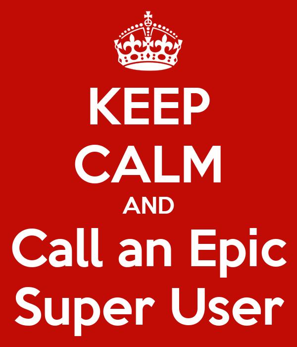 KEEP CALM AND Call an Epic Super User