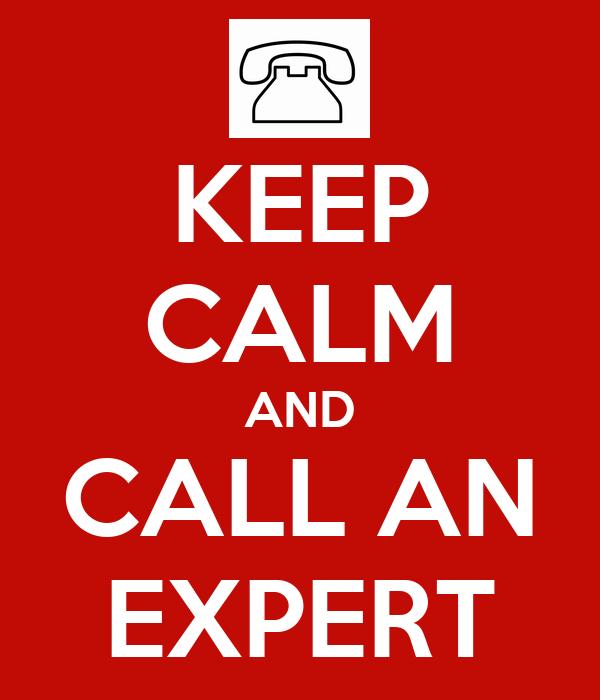 KEEP CALM AND CALL AN EXPERT