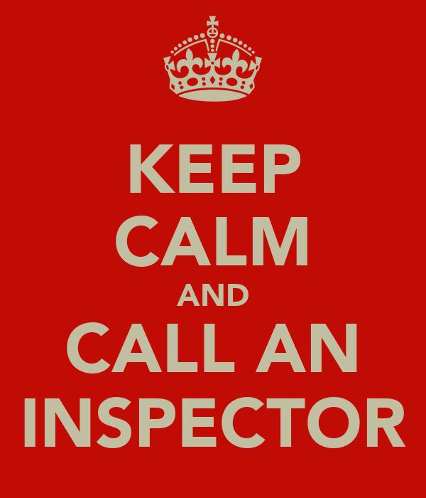 KEEP CALM AND CALL AN INSPECTOR