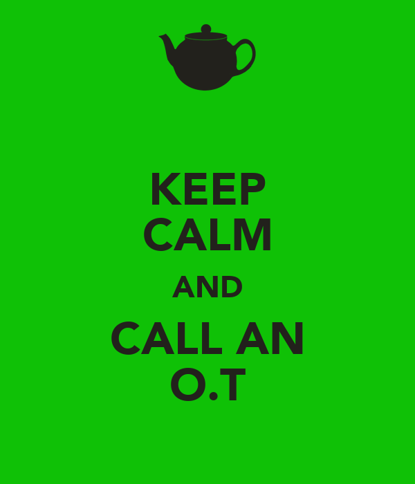 KEEP CALM AND CALL AN O.T