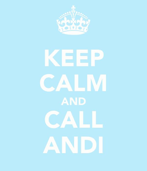 KEEP CALM AND CALL ANDI