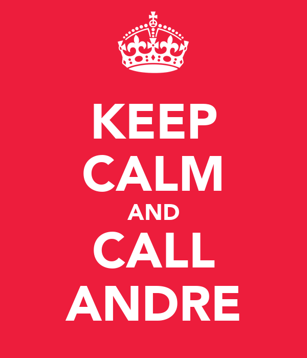 KEEP CALM AND CALL ANDRE