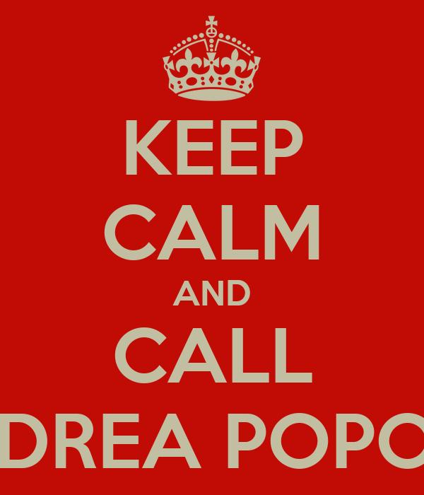 KEEP CALM AND CALL ANDREA POPOLO