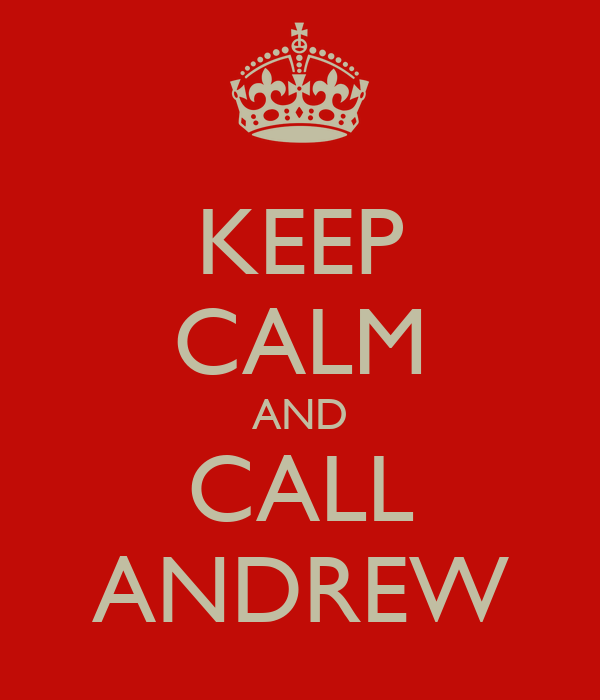KEEP CALM AND CALL ANDREW