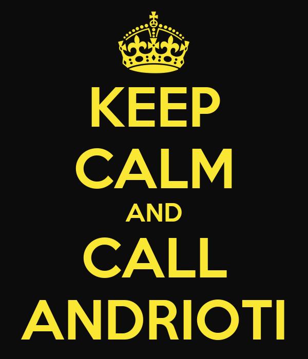 KEEP CALM AND CALL ANDRIOTI