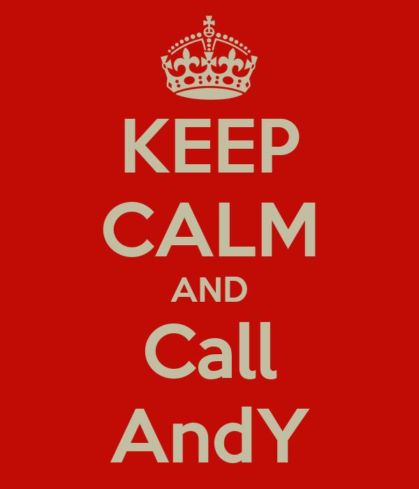 KEEP CALM AND Call AndY