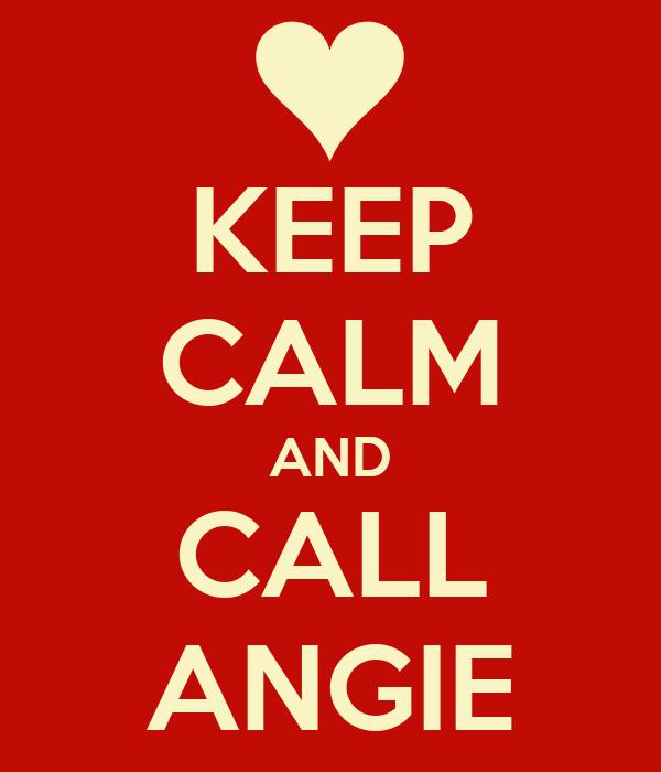 KEEP CALM AND CALL ANGIE