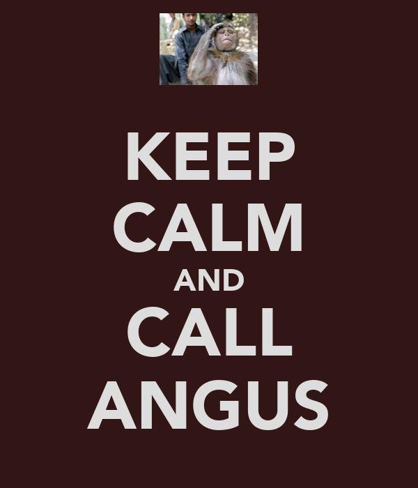 KEEP CALM AND CALL ANGUS