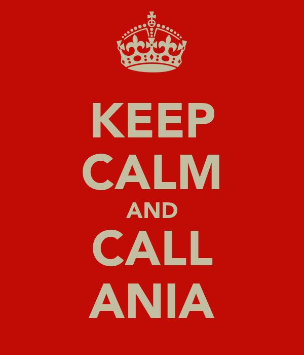 KEEP CALM AND CALL ANIA