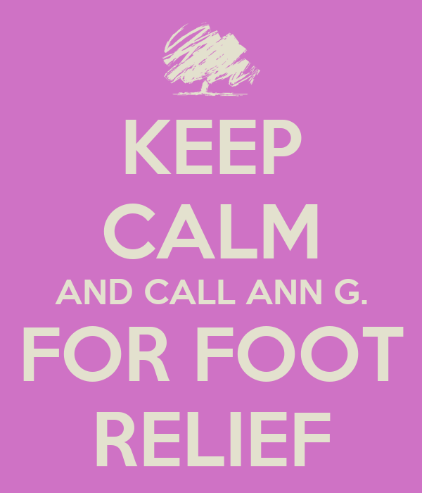 KEEP CALM AND CALL ANN G. FOR FOOT RELIEF