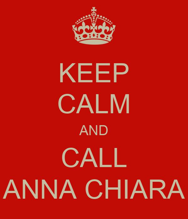 KEEP CALM AND CALL ANNA CHIARA
