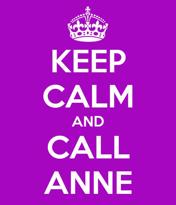 KEEP CALM AND CALL ANNE