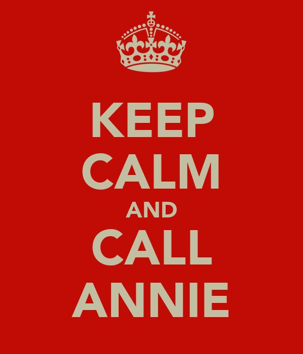 KEEP CALM AND CALL ANNIE