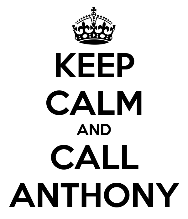 KEEP CALM AND CALL ANTHONY