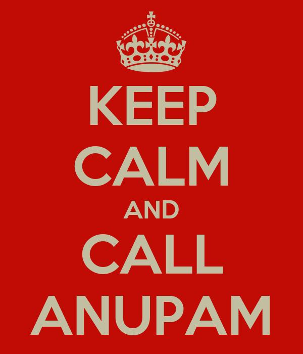 KEEP CALM AND CALL ANUPAM